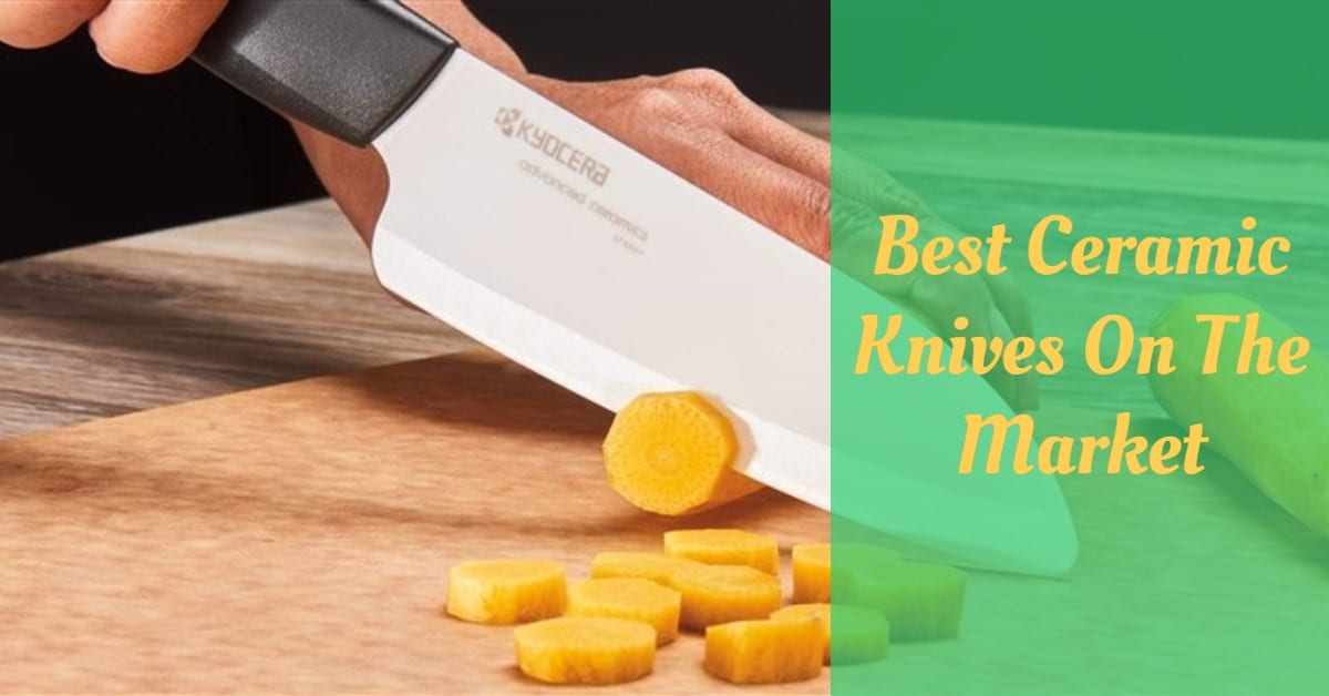 Best Ceramic Knives On The Market