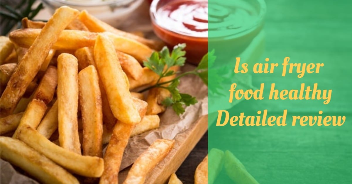 Is air fryer food healthy Detailed review