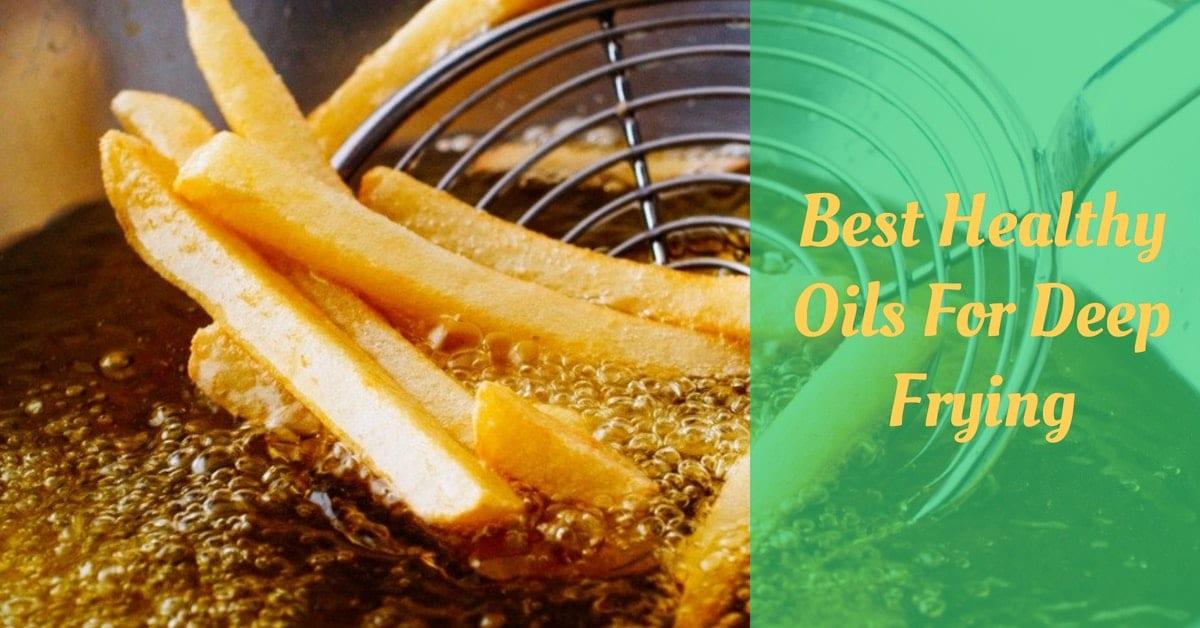 Best Healthy Oils For Deep Frying