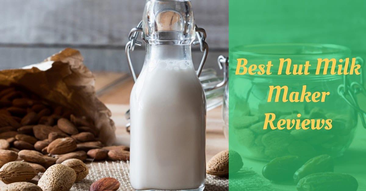 Best Nut Milk Maker Reviews