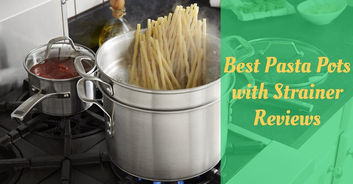 Best Pasta Pots with Strainer Reviews