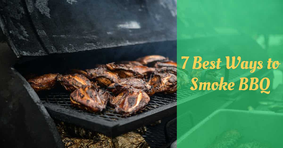 7 Best Ways to Smoke BBQ
